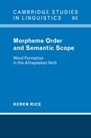 Morpheme Order and Semantic Scope: Word Formation in the Athapaskan Verb (Cambridge Studies in Linguistics) (Rice, K.)