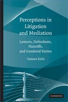 Perceptions in Litigation and Mediation: Lawyers, Defendants, Plaintiffs, and Gendered Parties (Relis, T.)
