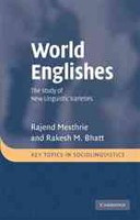 World Englishes: The Study of New Linguistic Varieties (Mesthrie, R. - Bhatt, R. M.)