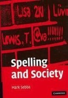Spelling and Society: The Culture and Politics of Orthography Around the World (Sebba, M.)