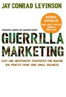 Guerilla Marketing: Easy and Inexpensive Strategies for Making Big Profits from Your Small Business (Levinson, J. C.)