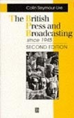 The British Press and Broadcasting since 1945 (Seymour-Ure, C.)