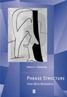 Phrase Structure: From GB to Minimalism (Chametzky, R. A.)