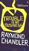 Trouble is My Business (Chandler, R.)