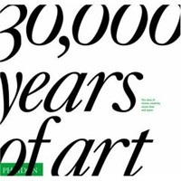 30,000 Years of Art: The Story of Human Creativity Across Time and Space (Phaidon Editors)