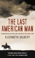 The Last American Man (Gilbert, E.)