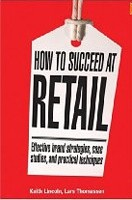 How to Succeed at Retail: Winning Case Studies and Strategies for Retailers and Brands (Lincoln, K.)