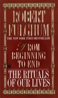 From Beginning to End: The Rituals of Our Lives (Fulghum, R.)