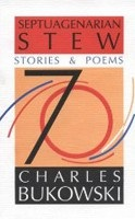Septuagenarian Stew: Stories and Poems (Bukowski, Ch.)
