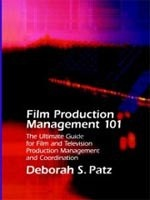 Film Production Management 101: The Ultimate Guide to Film and Television Production Management (Patz, D. S.)
