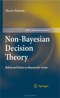 Non-Bayesian Decision Theory: Beliefs and Desires as Reasons for Action (Theory and Decision Library A:) (Peterson, M.)