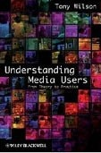 Understanding Media Users: from Theory to Practice (Wilson, T.)