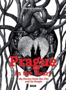 Prague in the Heart - 189 Stories from the City and its People (Renata Fučíková)