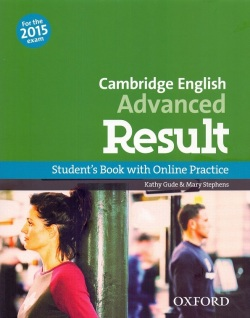 Cambridge English Advanced Result Student's Book + Online Practice (Kathy Gude and Mary Stephens)