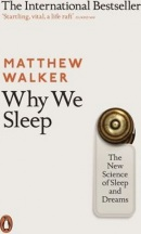 Why We Sleep : The New Science of Sleep and Dreams (Walker Matthew)
