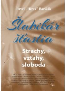 Šlabikár šťastia 4. - Strachy, vzťahy, sloboda (Baričák Pavel Hirax)
