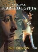 Civilizace starého Egypta (Paul Johnson)