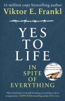 Yes to Life In Spite of Everything (Viktor E. Frankl)
