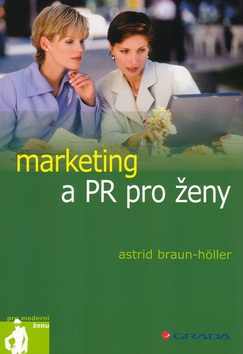Marketing a PR pro ženy (Braun-Höller Astrid)